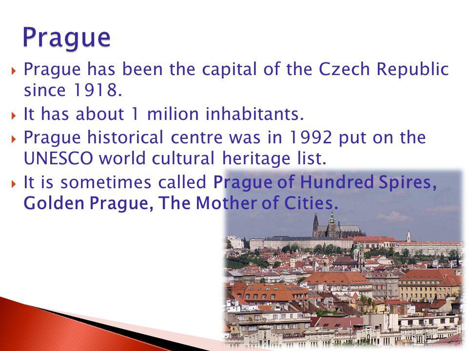  Prague has been the capital of the Czech Republic since 1918.