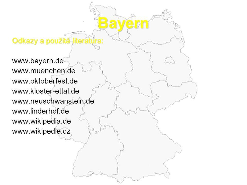 Bayern Odkazy a použitá literatura: www.bayern.de www.muenchen.de www.oktoberfest.de www.kloster-ettal.de www.neuschwanstein.de www.linderhof.de www.wikipedia.de www.wikipedie.cz