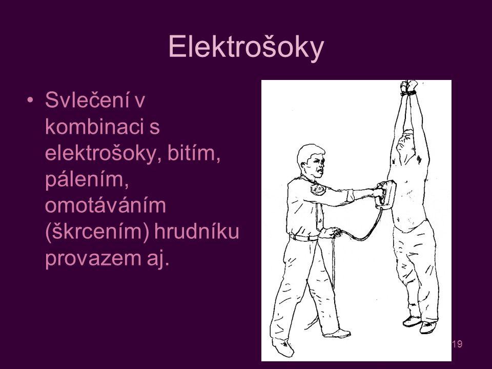 19 Elektrošoky Svlečení v kombinaci s elektrošoky, bitím, pálením, omotáváním (škrcením) hrudníku provazem aj.