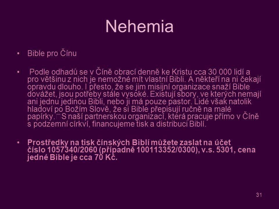 31 Nehemia Bible pro Čínu Podle odhadů se v Číně obrací denně ke Kristu cca 30 000 lidí a pro většinu z nich je nemožné mít vlastní Bibli.