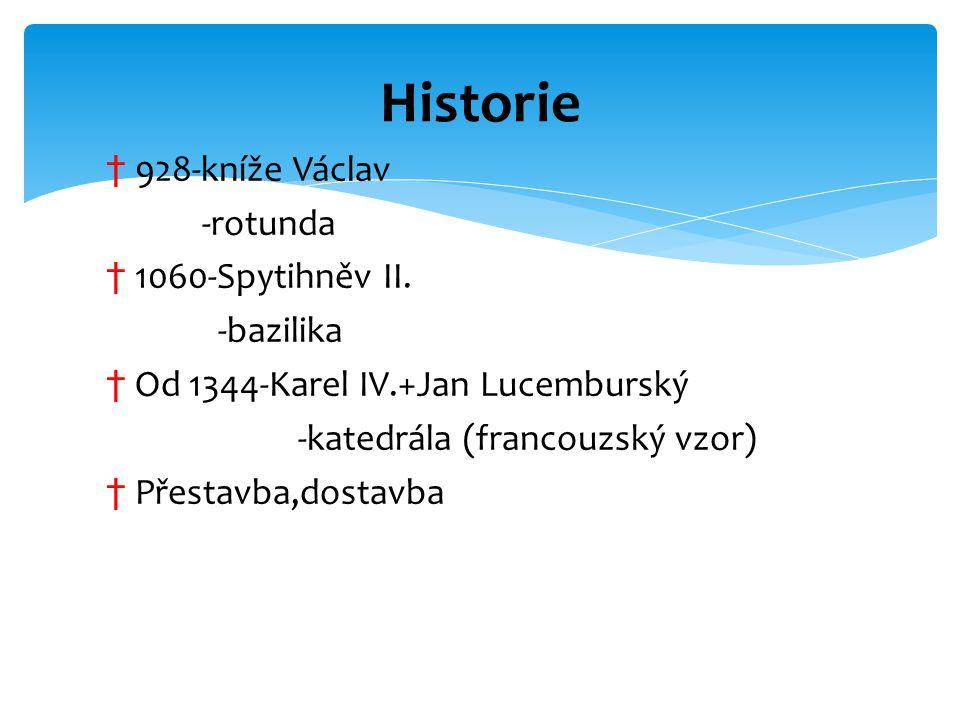 † 928-kníže Václav -rotunda † 1060-Spytihněv II. -bazilika † Od 1344-Karel IV.+Jan Lucemburský -katedrála (francouzský vzor) † Přestavba,dostavba Hist
