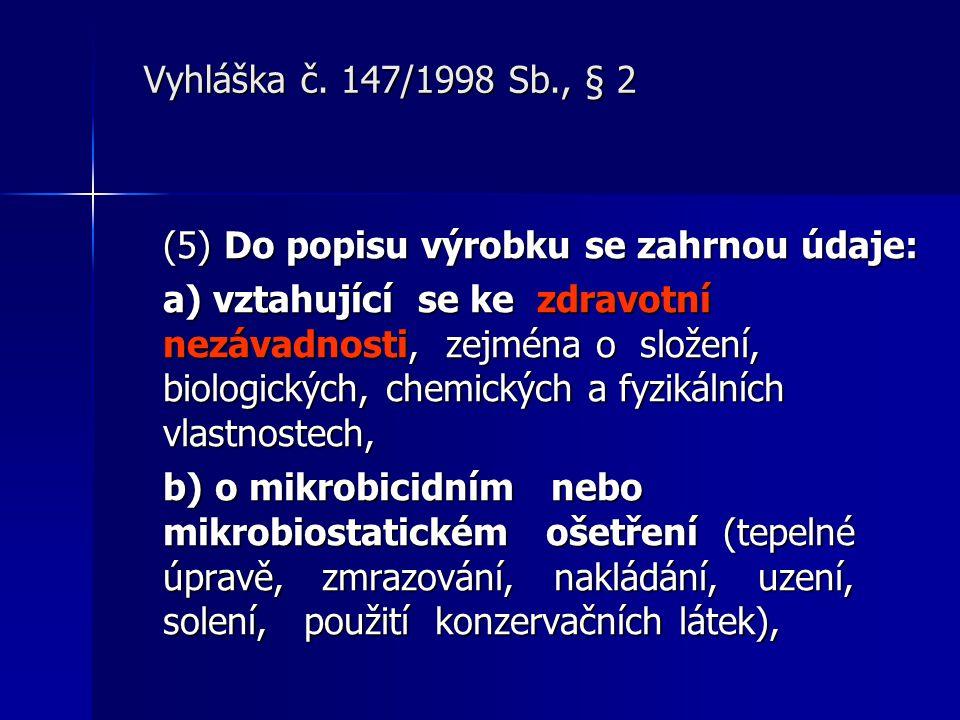 Vyhláška č. 147/1998 Sb., § 2 (5) Do popisu výrobku se zahrnou údaje: a) vztahující se ke zdravotní nezávadnosti, zejména o složení, biologických, che