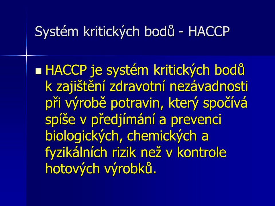 Systém kritických bodů - HACCP HACCP je systém kritických bodů k zajištění zdravotní nezávadnosti při výrobě potravin, který spočívá spíše v předjímán