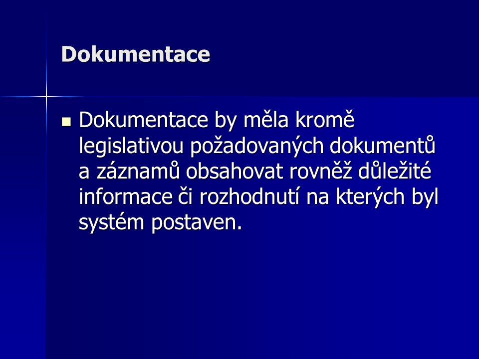 Dokumentace Dokumentace by měla kromě legislativou požadovaných dokumentů a záznamů obsahovat rovněž důležité informace či rozhodnutí na kterých byl s