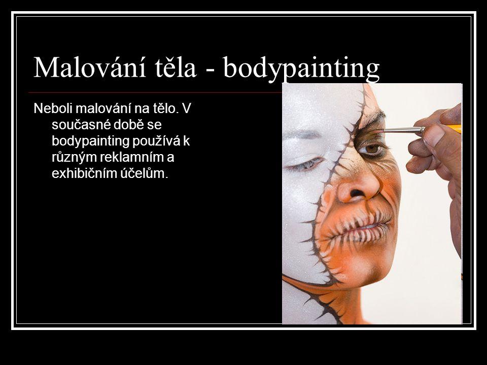 Malování těla - bodypainting Neboli malování na tělo. V současné době se bodypainting používá k různým reklamním a exhibičním účelům.