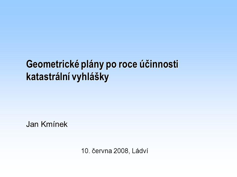 Geometrické plány po roce účinnosti katastrální vyhlášky Jan Kmínek 10. června 2008, Ládví