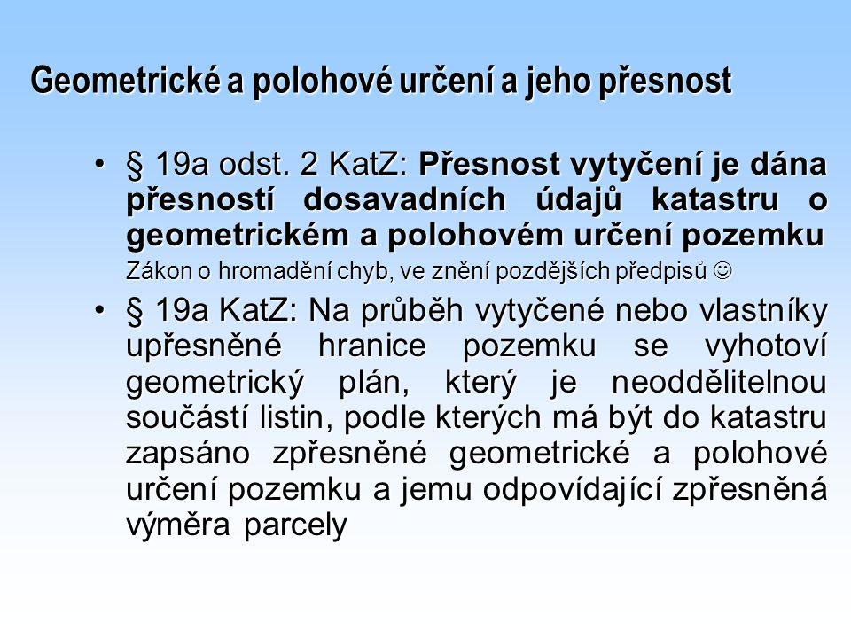 Geometrické a polohové určení a jeho přesnost § 19a odst. 2 KatZ: Přesnost vytyčení je dána přesností dosavadních údajů katastru o geometrickém a polo