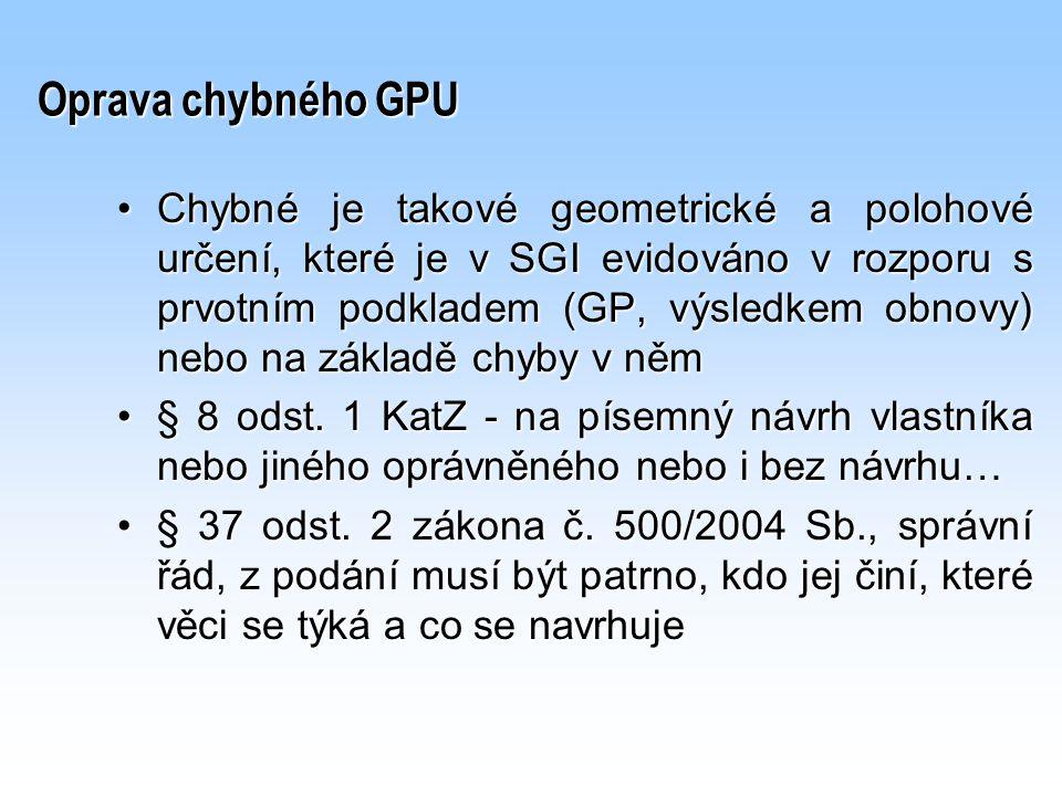 Chybné je takové geometrické a polohové určení, které je v SGI evidováno v rozporu s prvotním podkladem (GP, výsledkem obnovy) nebo na základě chyby v