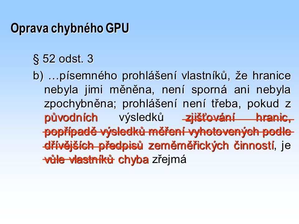 Oprava chybného GPU § 52 odst. 3 b) …písemného prohlášení vlastníků, že hranice nebyla jimi měněna, není sporná ani nebyla zpochybněna; prohlášení nen