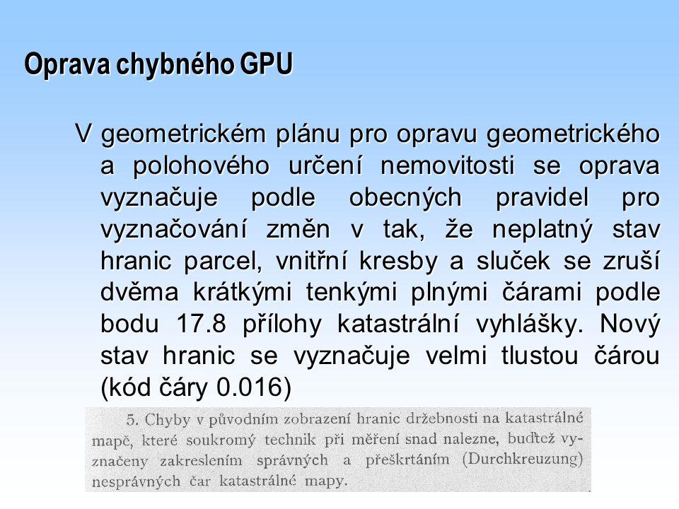 Oprava chybného GPU V geometrickém plánu pro opravu geometrického a polohového určení nemovitosti se oprava vyznačuje podle obecných pravidel pro vyzn