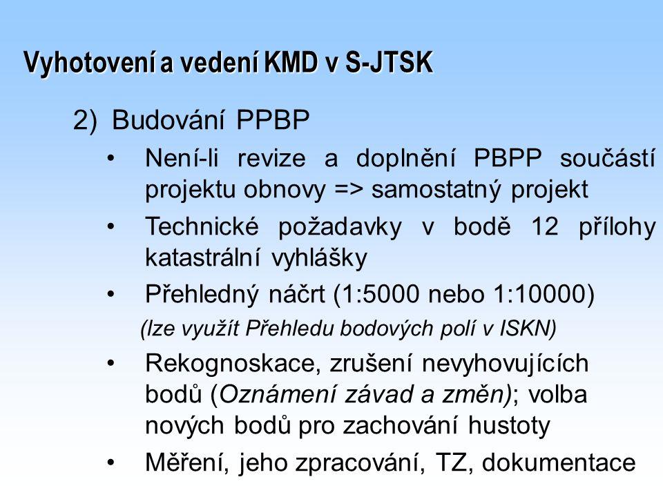 Vyhotovení a vedení KMD v S-JTSK 2) 2)Budování PPBP Není-li revize a doplnění PBPP součástí projektu obnovy => samostatný projekt Technické požadavky