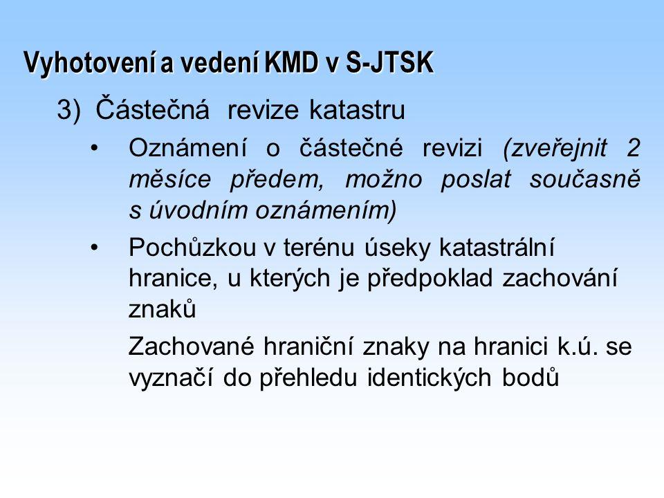Vyhotovení a vedení KMD v S-JTSK 3) 3)Částečná revize katastru Oznámení o částečné revizi (zveřejnit 2 měsíce předem, možno poslat současně s úvodním