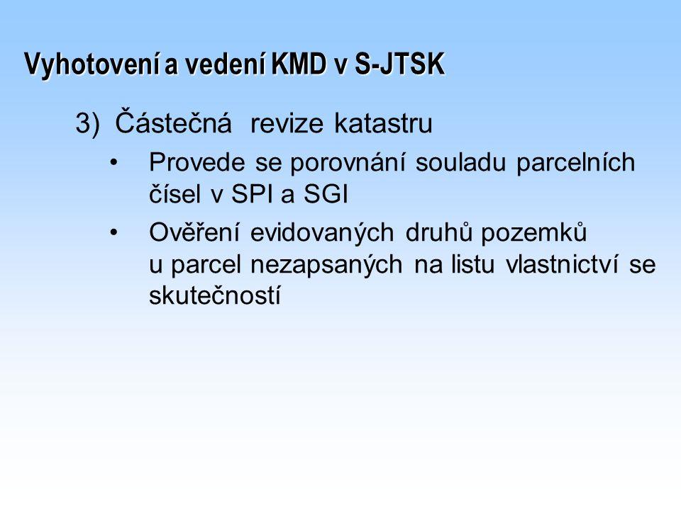 Vyhotovení a vedení KMD v S-JTSK 3) 3)Částečná revize katastru Provede se porovnání souladu parcelních čísel v SPI a SGI Ověření evidovaných druhů poz