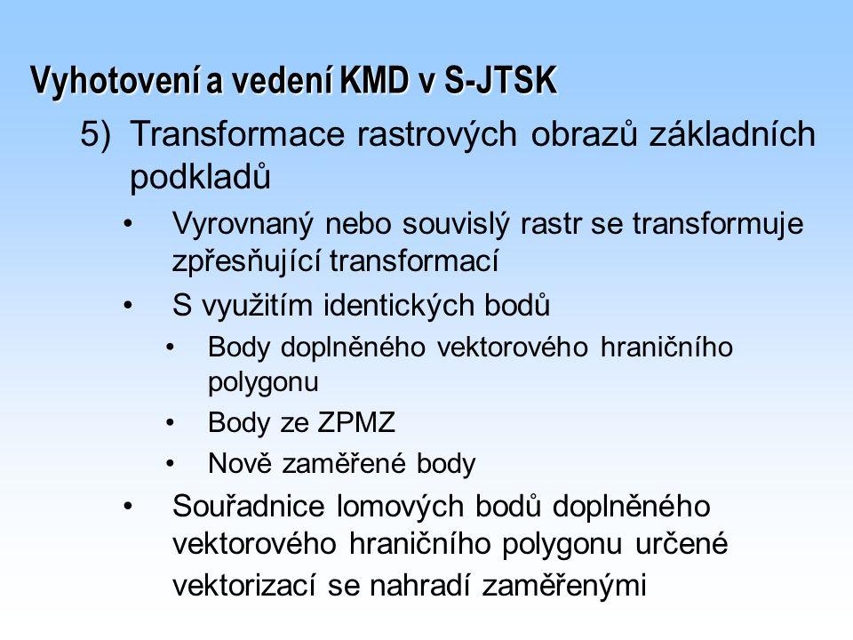 Vyhotovení a vedení KMD v S-JTSK 5) 5)Transformace rastrových obrazů základních podkladů Vyrovnaný nebo souvislý rastr se transformuje zpřesňující tra