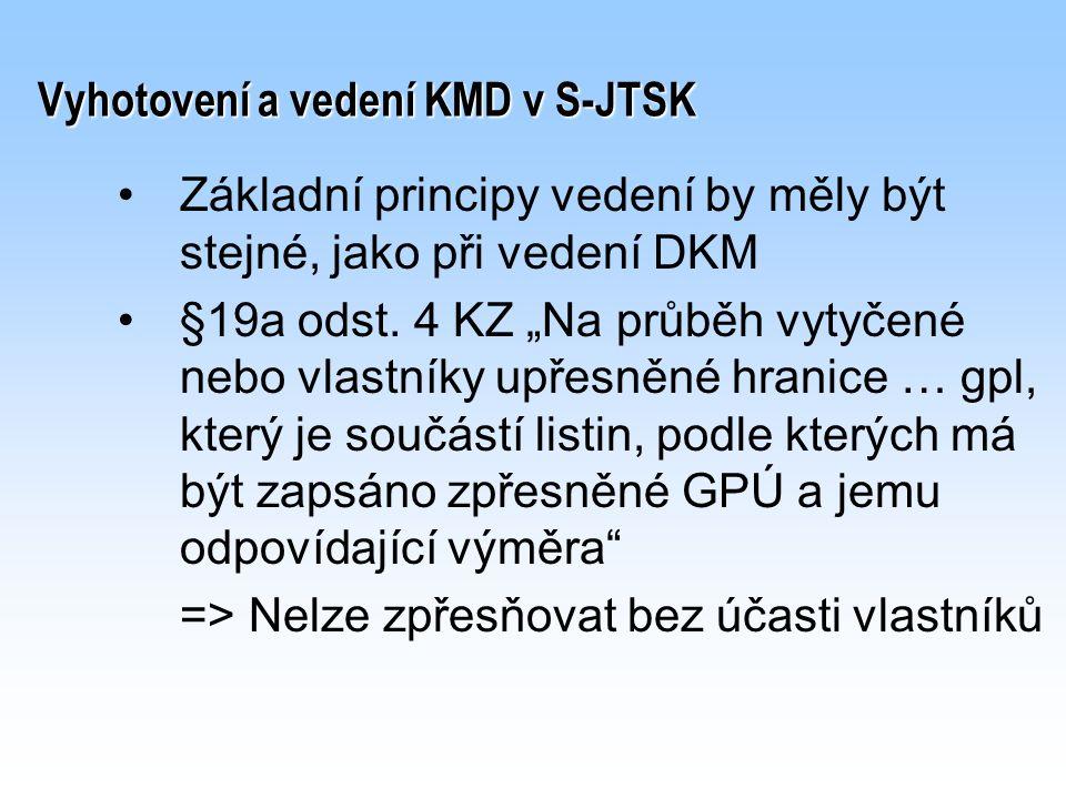 """Vyhotovení a vedení KMD v S-JTSK Základní principy vedení by měly být stejné, jako při vedení DKM §19a odst. 4 KZ """"Na průběh vytyčené nebo vlastníky u"""