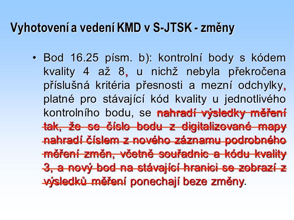 Vyhotovení a vedení KMD v S-JTSK - změny Bod 16.25 písm. b): kontrolní body s kódem kvality 4 až 8, u nichž nebyla překročena příslušná kritéria přesn