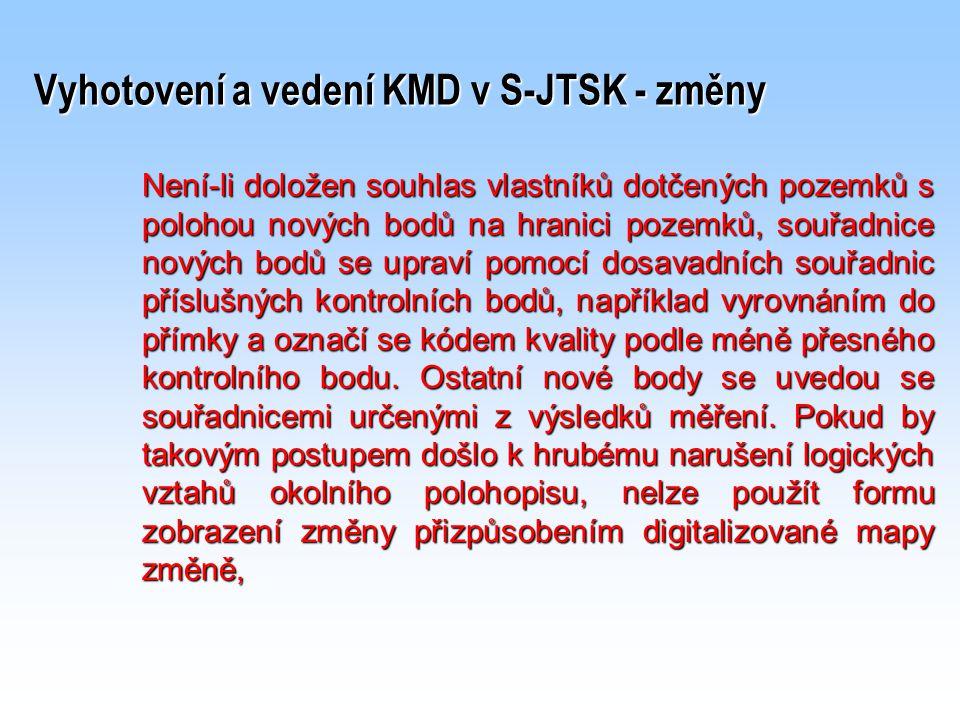 Vyhotovení a vedení KMD v S-JTSK - změny Není-li doložen souhlas vlastníků dotčených pozemků s polohou nových bodů na hranici pozemků, souřadnice nový