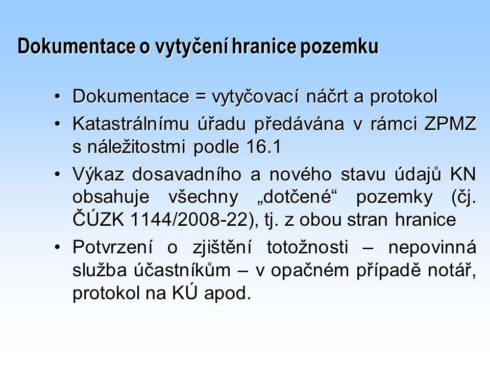 Dokumentace = vytyčovací náčrt a protokolDokumentace = vytyčovací náčrt a protokol Katastrálnímu úřadu předávána v rámci ZPMZ s náležitostmi podle 16.