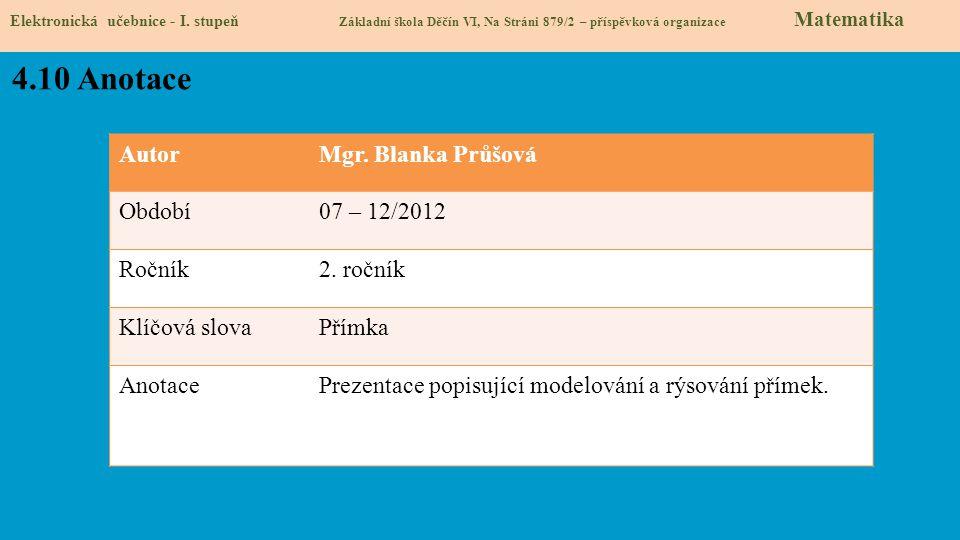 AutorMgr. Blanka Průšová Období07 – 12/2012 Ročník2. ročník Klíčová slovaPřímka AnotacePrezentace popisující modelování a rýsování přímek. 4.10 Anotac
