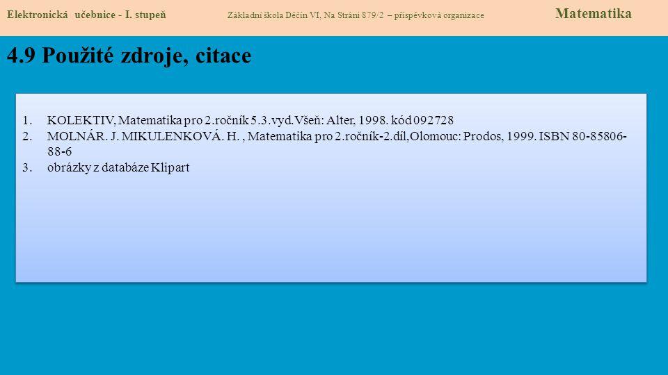 4.9 Použité zdroje, citace 1.KOLEKTIV, Matematika pro 2.ročník 5.3.vyd.Všeň: Alter, 1998. kód 092728 2.MOLNÁR. J. MIKULENKOVÁ. H., Matematika pro 2.ro