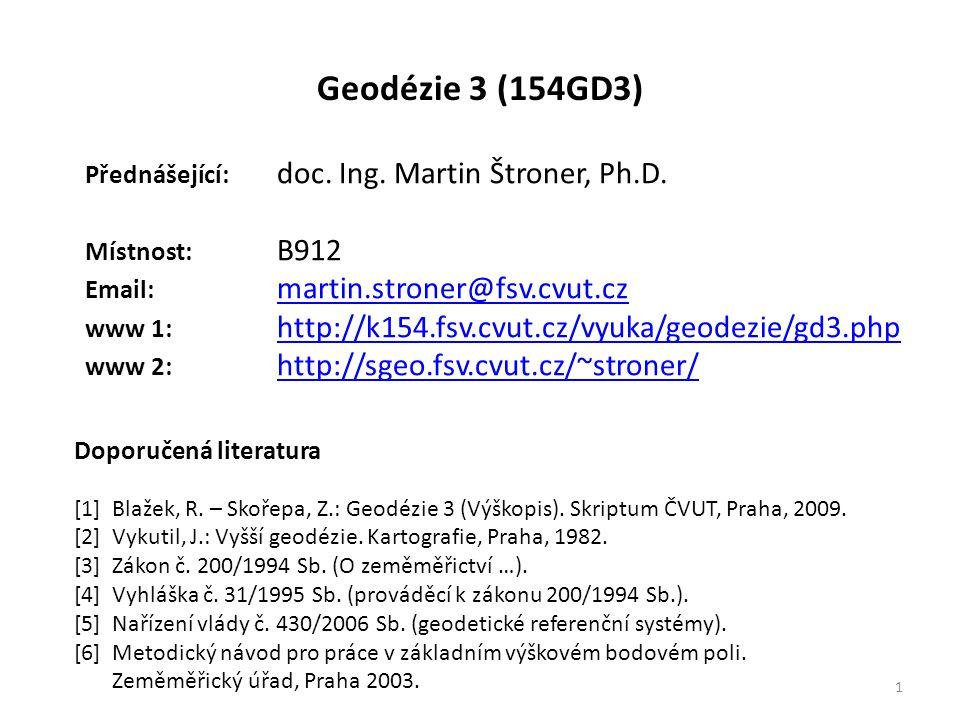 Geodézie 3 (154GD3) Přednášející: doc. Ing. Martin Štroner, Ph.D. Místnost: B912 Email: martin.stroner@fsv.cvut.cz martin.stroner@fsv.cvut.cz www 1: h