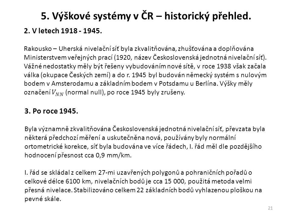 21 5. Výškové systémy v ČR – historický přehled. 3. Po roce 1945. Byla významně zkvalitňována Československá jednotná nivelační síť, převzata byla něk