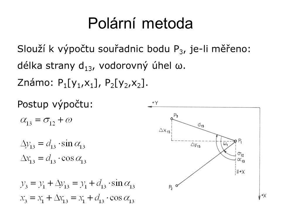 Polární metoda Slouží k výpočtu souřadnic bodu P 3, je-li měřeno: délka strany d 13, vodorovný úhel ω. Známo: P 1 [y 1,x 1 ], P 2 [y 2,x 2 ]. Postup v
