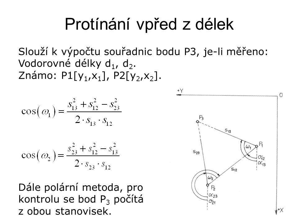 Protínání vpřed z délek Slouží k výpočtu souřadnic bodu P3, je-li měřeno: Vodorovné délky d 1, d 2. Známo: P1[y 1,x 1 ], P2[y 2,x 2 ]. Dále polární me