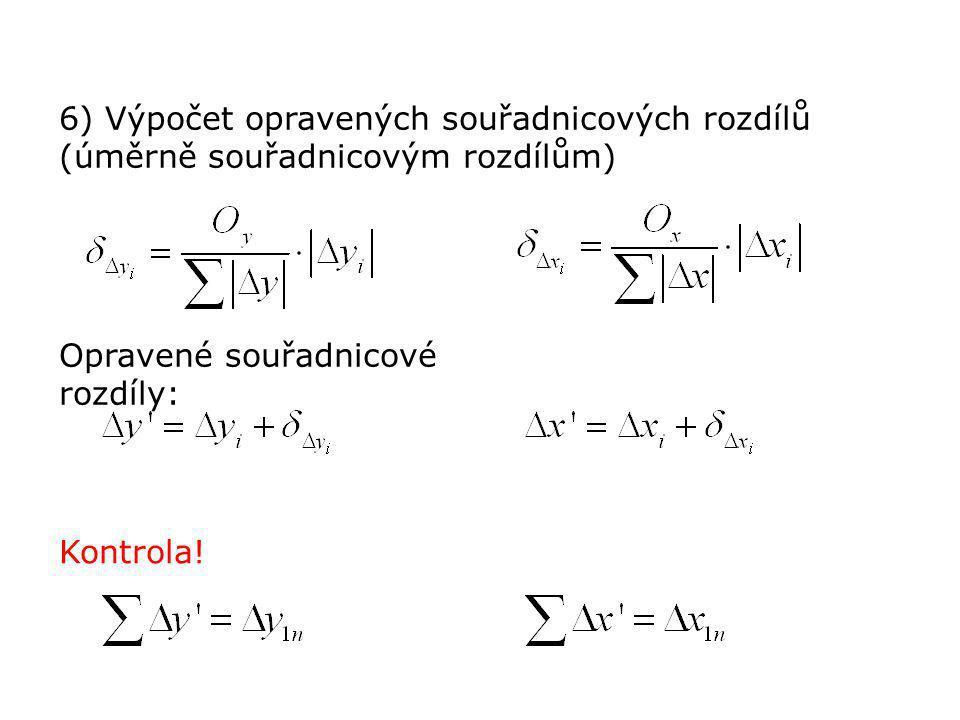 6) Výpočet opravených souřadnicových rozdílů (úměrně souřadnicovým rozdílům) Opravené souřadnicové rozdíly: Kontrola!
