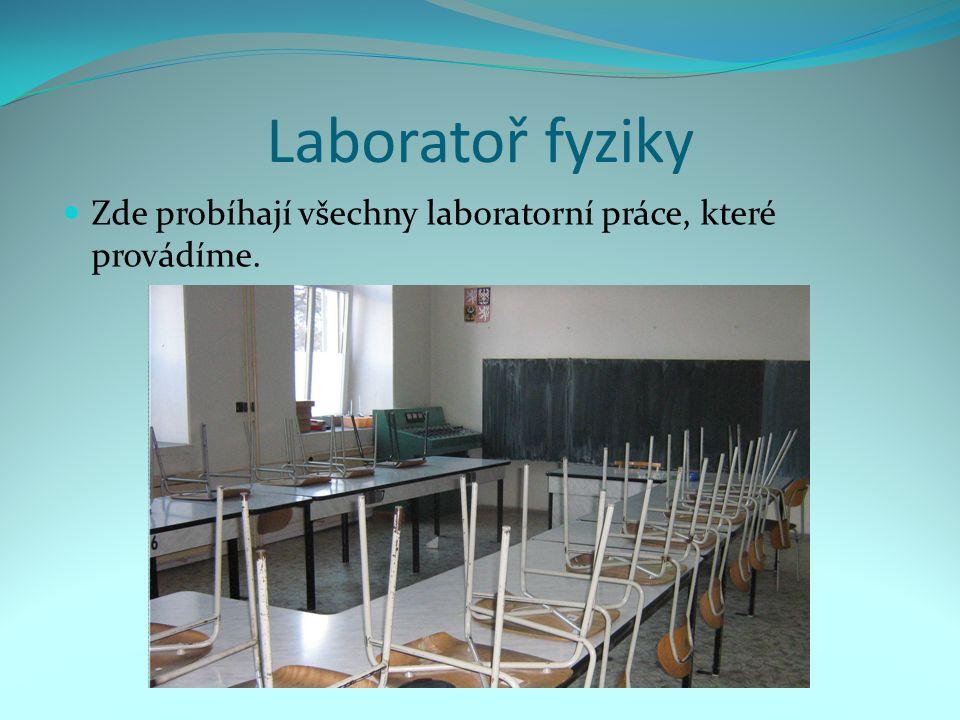 Laboratoř fyziky Zde probíhají všechny laboratorní práce, které provádíme.
