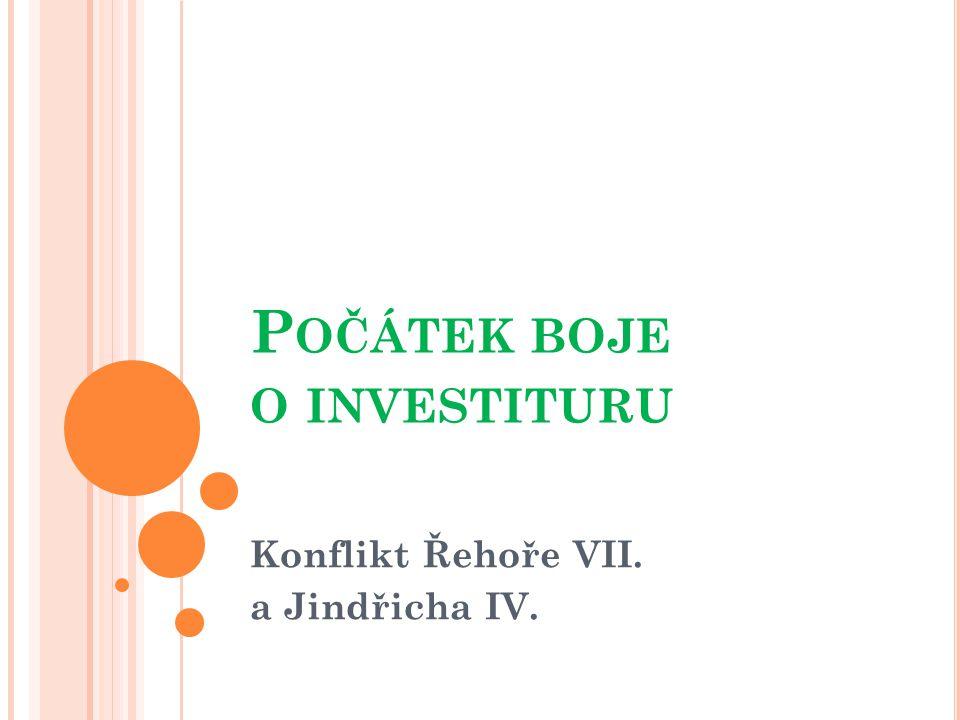 T ÉMA PŘEDNÁŠKY Tématem přednášky je začátek boje o investituru.