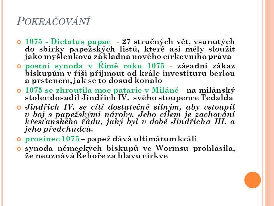 P OKRAČOVÁNÍ 1075 - Dictatus papae - 27 stručných vět, vsunutých do sbírky papežských listů, které asi měly sloužit jako myšlenková základna nového cí