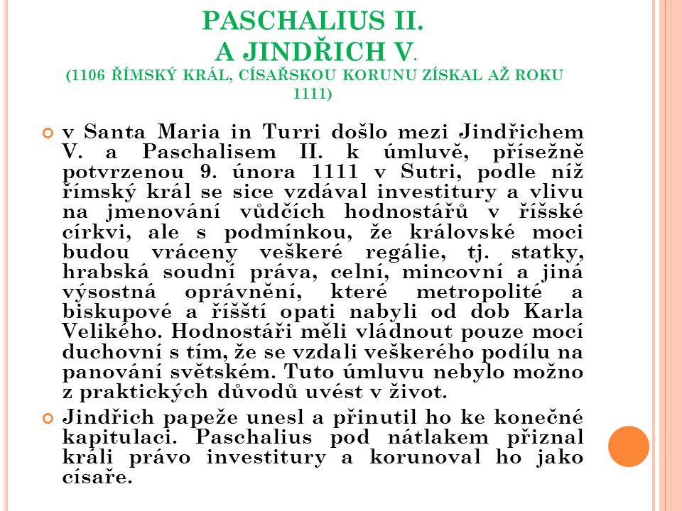 PASCHALIUS II. A JINDŘICH V. (1106 ŘÍMSKÝ KRÁL, CÍSAŘSKOU KORUNU ZÍSKAL AŽ ROKU 1111) v Santa Maria in Turri došlo mezi Jindřichem V. a Paschalisem II