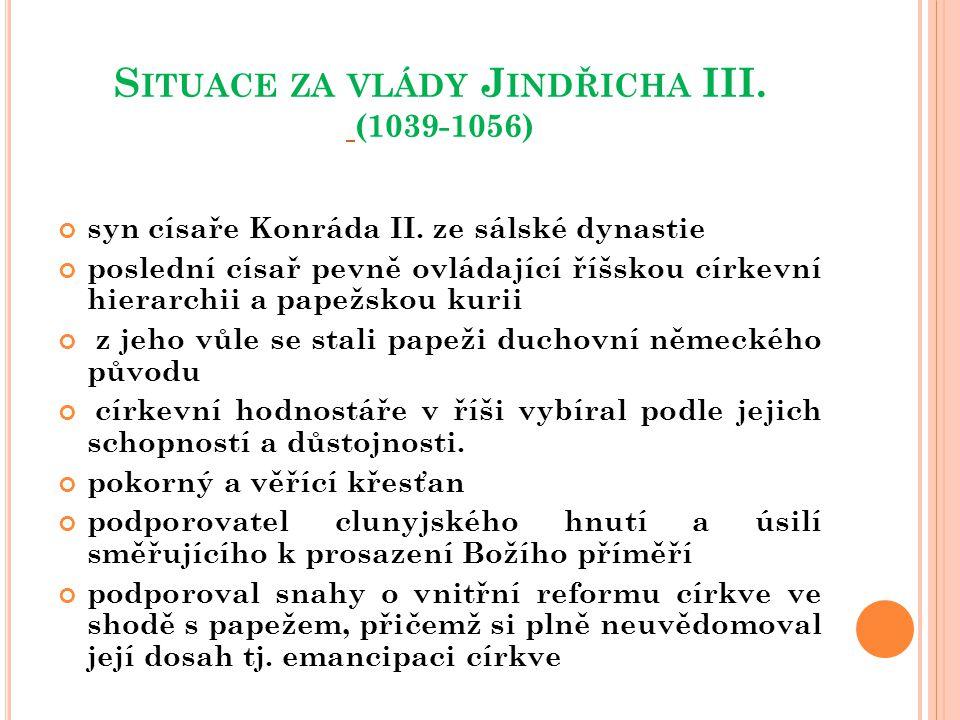 S ITUACE ZA VLÁDY J INDŘICHA III. (1039-1056) syn císaře Konráda II. ze sálské dynastie poslední císař pevně ovládající říšskou církevní hierarchii a