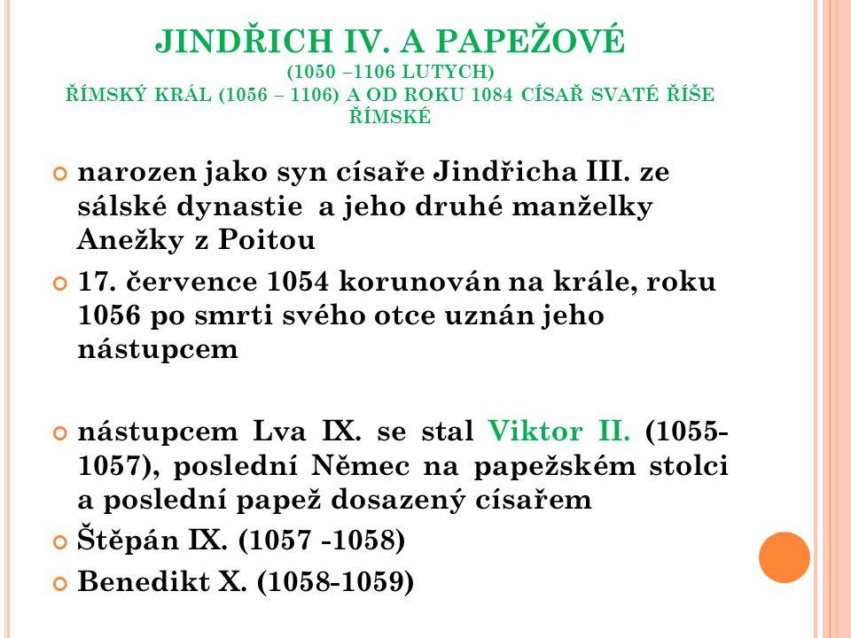 JINDŘICH IV. A PAPEŽOVÉ (1050 –1106 LUTYCH) ŘÍMSKÝ KRÁL (1056 – 1106) A OD ROKU 1084 CÍSAŘ SVATÉ ŘÍŠE ŘÍMSKÉ narozen jako syn císaře Jindřicha III. ze