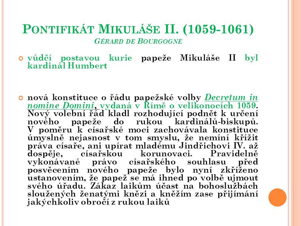 P ONTIFIKÁT M IKULÁŠE II. (1059-1061) G ÉRARD DE B OURGOGNE vůdčí postavou kurie papeže Mikuláše II byl kardinál Humbert nová konstituce o řádu papežs