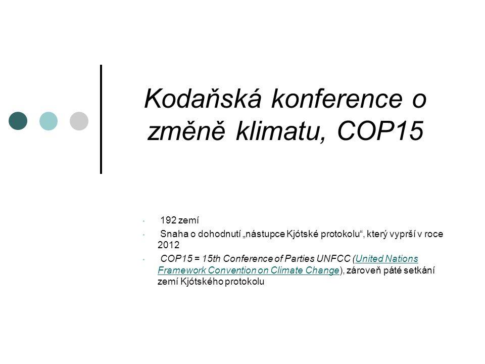 """Kodaňská konference o změně klimatu, COP15 192 zemí Snaha o dohodnutí """"nástupce Kjótské protokolu , který vyprší v roce 2012 COP15 = 15th Conference of Parties UNFCC (United Nations Framework Convention on Climate Change), zároveň páté setkání zemí Kjótského protokoluUnited Nations Framework Convention on Climate Change"""