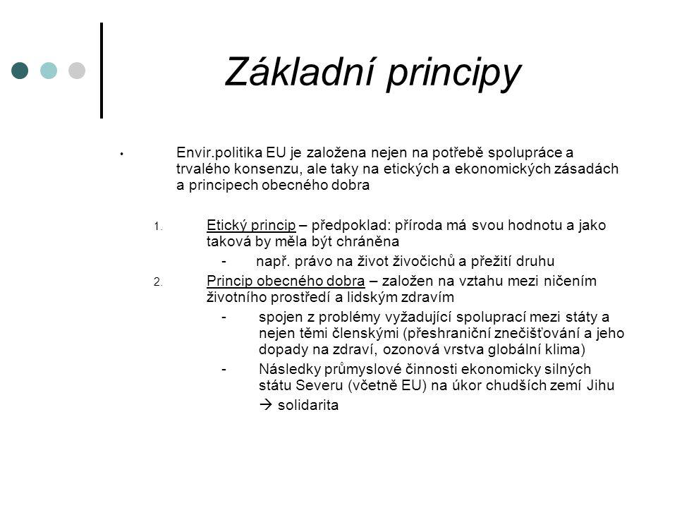 Základní principy Envir.politika EU je založena nejen na potřebě spolupráce a trvalého konsenzu, ale taky na etických a ekonomických zásadách a principech obecného dobra 1.