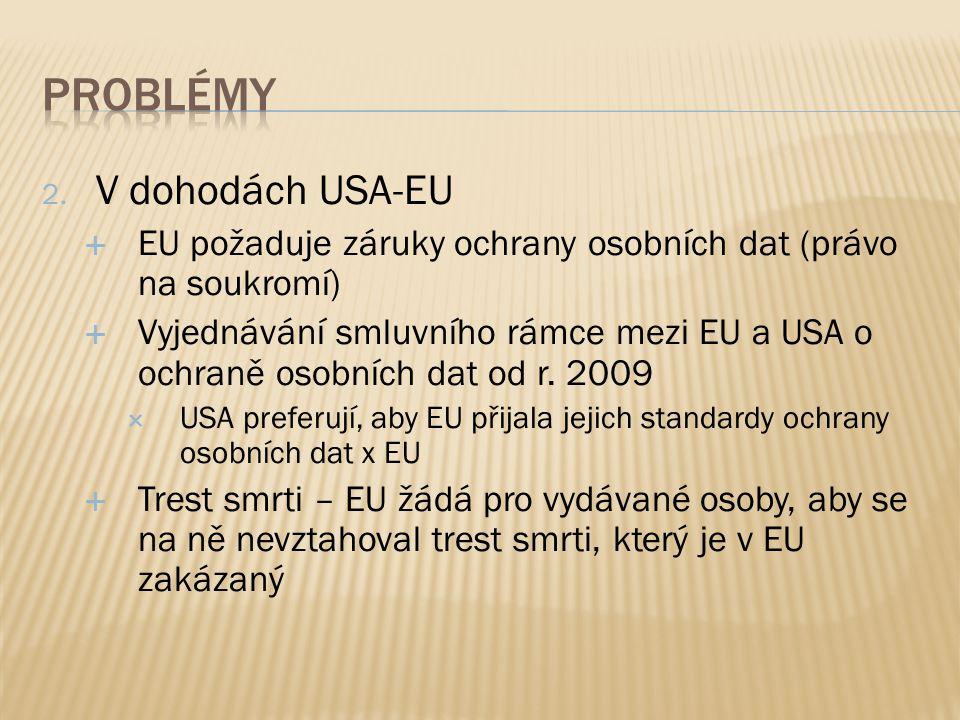 2. V dohodách USA-EU  EU požaduje záruky ochrany osobních dat (právo na soukromí)  Vyjednávání smluvního rámce mezi EU a USA o ochraně osobních dat