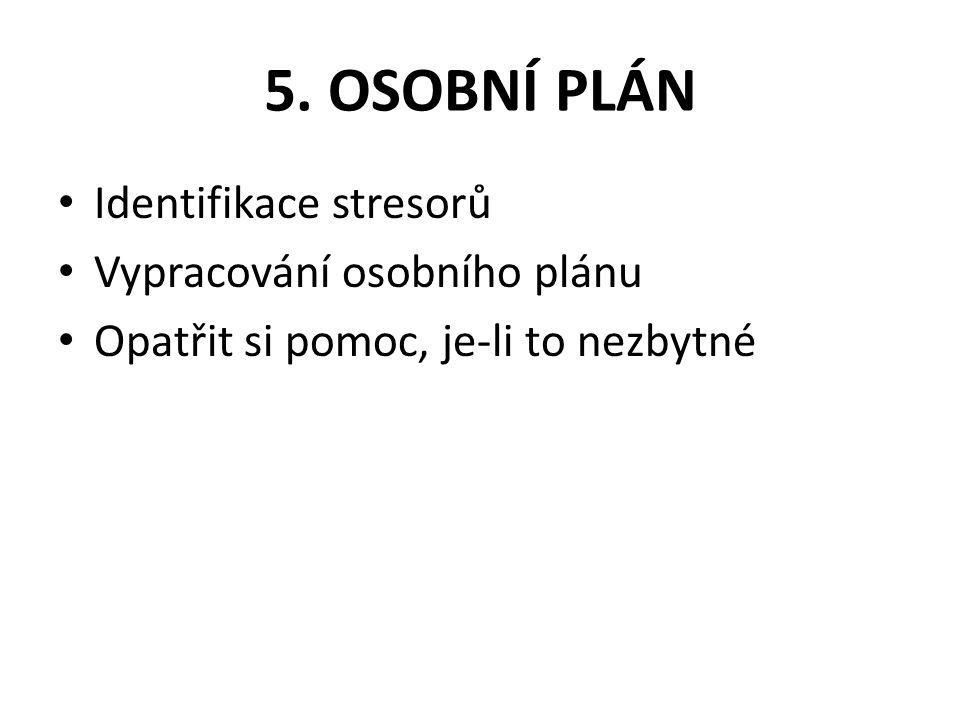 5. OSOBNÍ PLÁN Identifikace stresorů Vypracování osobního plánu Opatřit si pomoc, je-li to nezbytné