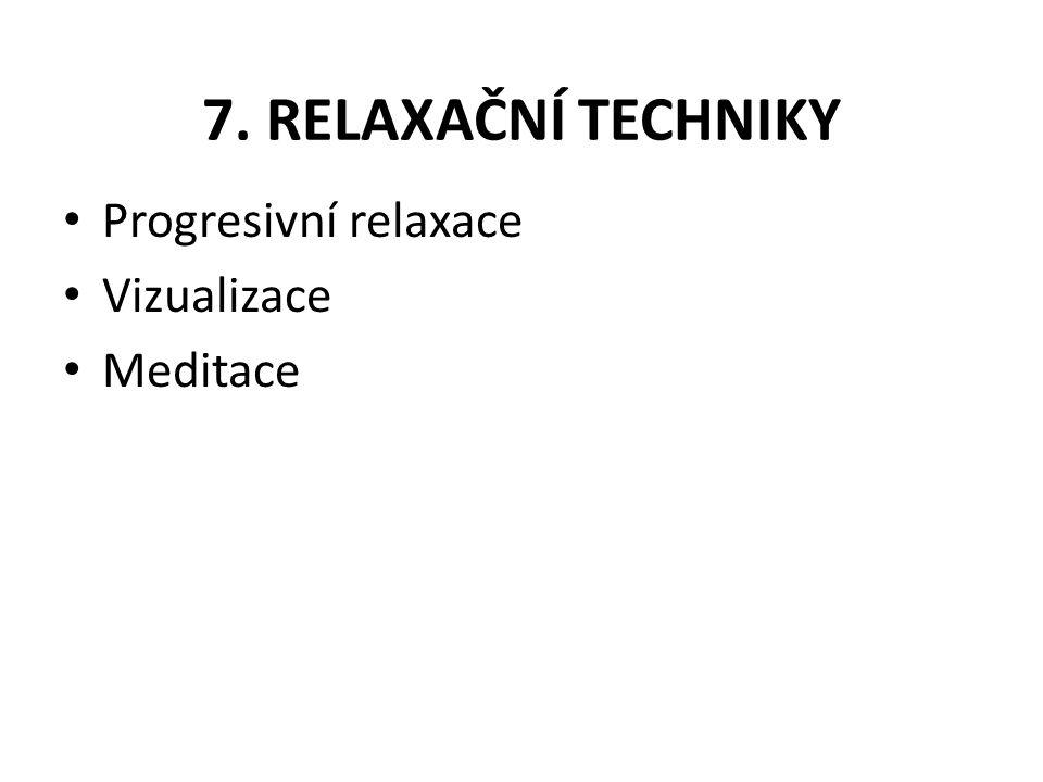7. RELAXAČNÍ TECHNIKY Progresivní relaxace Vizualizace Meditace