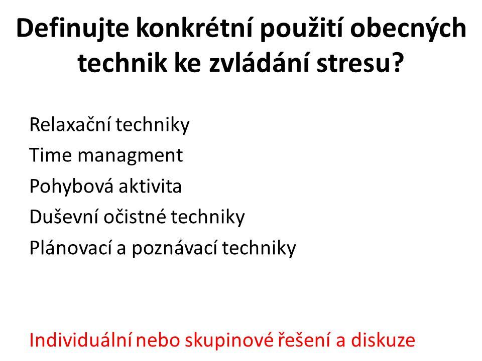 Definujte konkrétní použití obecných technik ke zvládání stresu.