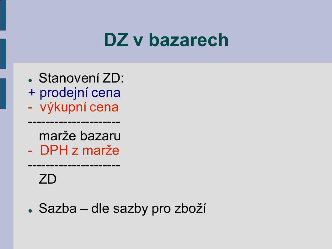DZ v bazarech Stanovení ZD: + prodejní cena - výkupní cena --------------------- marže bazaru - DPH z marže --------------------- ZD Sazba – dle sazby