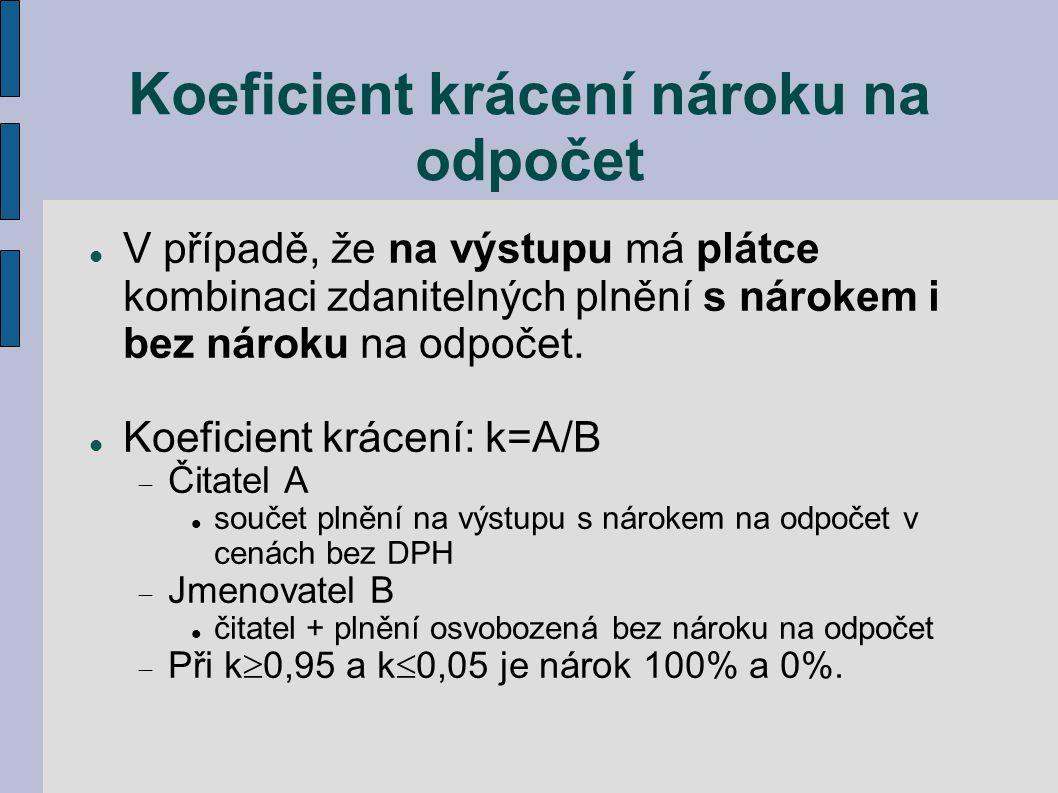 Koeficient krácení nároku na odpočet V případě, že na výstupu má plátce kombinaci zdanitelných plnění s nárokem i bez nároku na odpočet. Koeficient kr