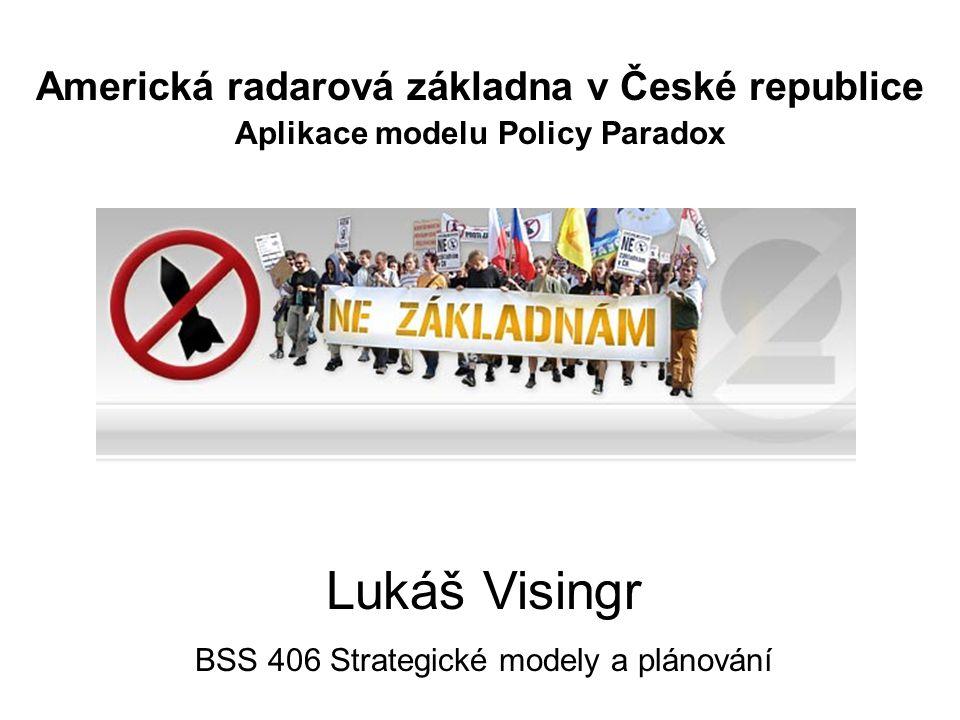 Americká radarová základna v České republice Aplikace modelu Policy Paradox Lukáš Visingr BSS 406 Strategické modely a plánování