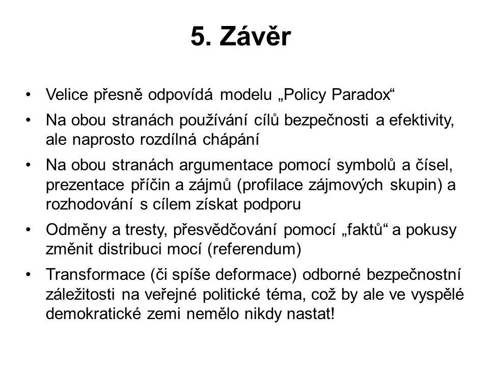 """5. Závěr Velice přesně odpovídá modelu """"Policy Paradox"""" Na obou stranách používání cílů bezpečnosti a efektivity, ale naprosto rozdílná chápání Na obo"""