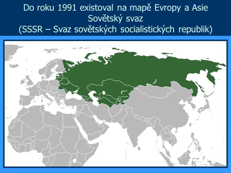 Do roku 1991 existoval na mapě Evropy a Asie Sovětský svaz (SSSR – Svaz sovětských socialistických republik)