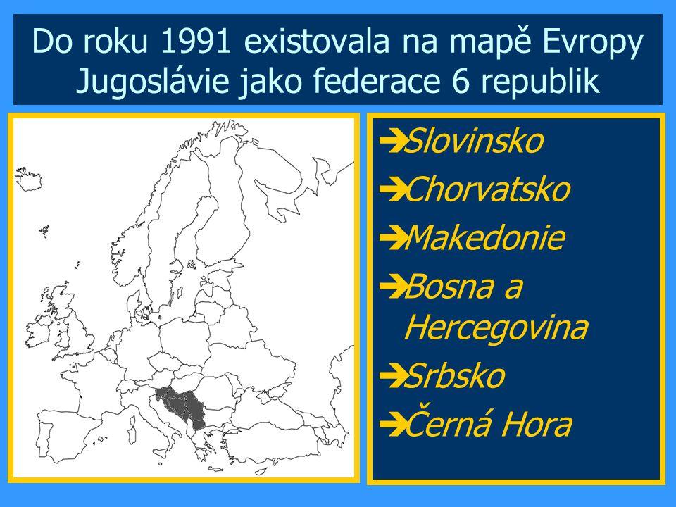 Do roku 1991 existovala na mapě Evropy Jugoslávie jako federace 6 republik  Slovinsko  Chorvatsko  Makedonie  Bosna a Hercegovina  Srbsko  Černá