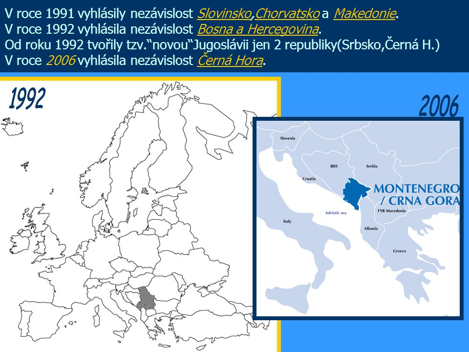 "V roce 1991 vyhlásily nezávislost Slovinsko,Chorvatsko a Makedonie. V roce 1992 vyhlásila nezávislost Bosna a Hercegovina. Od roku 1992 tvořily tzv.""n"