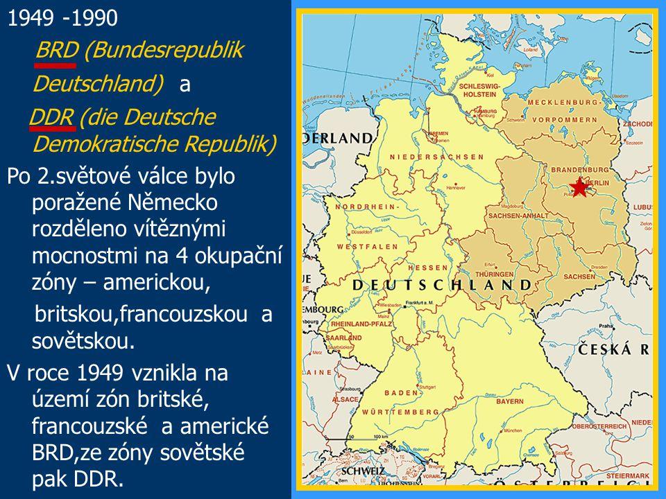 1949 -1990 BRD (Bundesrepublik Deutschland) a DDR (die Deutsche Demokratische Republik) Po 2.světové válce bylo poražené Německo rozděleno vítěznými m